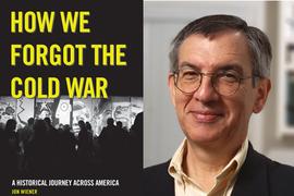 How We Forgot the Cold War, Jon Wiener