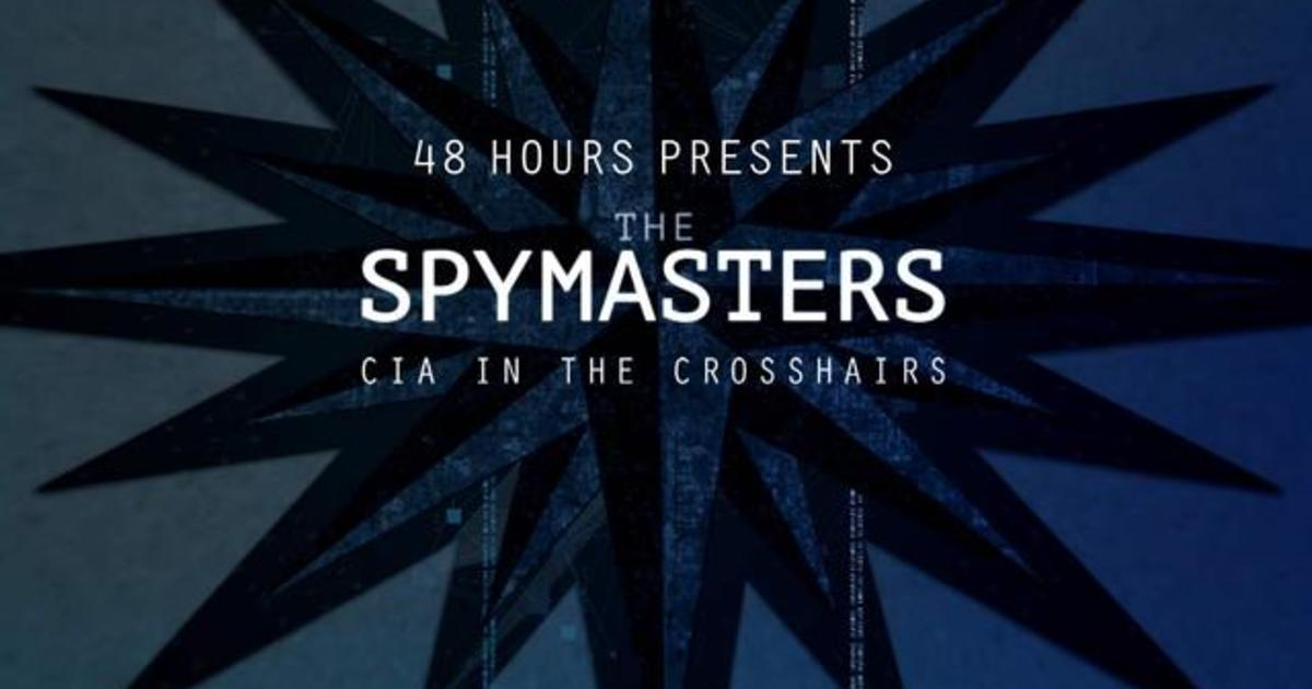 48 Hours Presents: The Spymasters - CIA in the Crosshairs