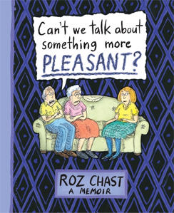 roz-chast-cant-we-talk-about-something-more-pleasant-cover-244.jpg