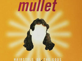 """""""The Mullet: Hairstyle of the Gods"""""""