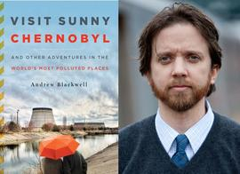 Visit Sunny Chernobyl, Andrew Blackwell