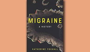 """""""Migraine: A History"""""""